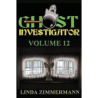 Ghost Investigator Volume 12 by Zimmermann & Linda