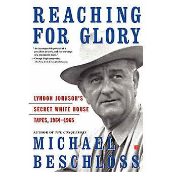 Reaching for Glory Lyndon Johnsons Secret White House Tapes 19641965 by Beschloss & Michael R.