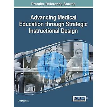 Advancing Medical Education Through Strategic Instructional Design by Stefaniak & Jill