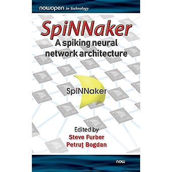 SpiNNaker  A Spiking Neural Network Architecture by Edited by Steve Furber & Edited by Petru Bogdan