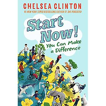 Start Now! - You Can Make a Difference by Chelsea Clinton - 9780525514