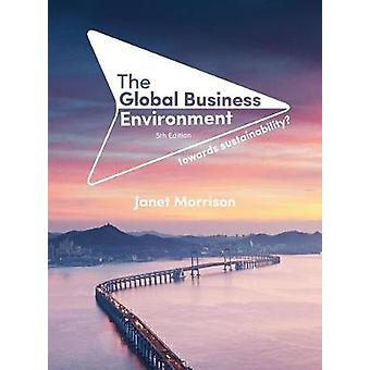 The Global Business Environment - Towards Sustainability? by Janet Mor