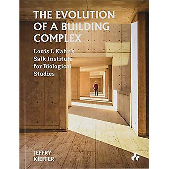 The Evolution of a Building Complex - Louis I. Kahn's Salk Institute f