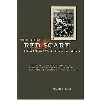 The Great Red Scare in World War One Alaska - Elite Panic - Government