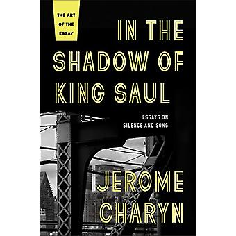 In the Shadow of King Saul - Essays on Silence and Song by Jerome Char