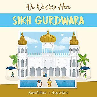 We Worship Here - Sikh Gurdwara by Kanwaljit Kaur-Singh - 978144516177