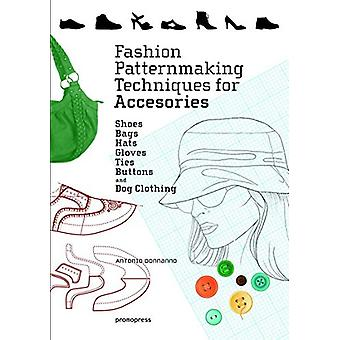 Fashion Patternmaking Techniques for Accessories - Shoes - Bags - Hats