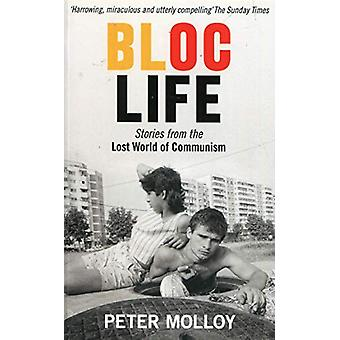 Bloc Life - Stories from the Lost World of Communism by Peter Molloy -