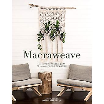 Macraweave - Macrame meets weaving with 18 stunning home decor project