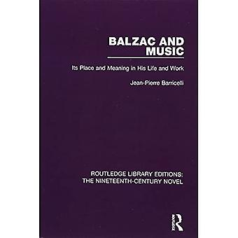 Balzac and Music: Its Place and Meaning in His Life and Work (Routledge Library Editions: The Nineteenth-Century Novel)