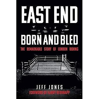 East End Born and Bled: The Remarkable Story of London Boxing