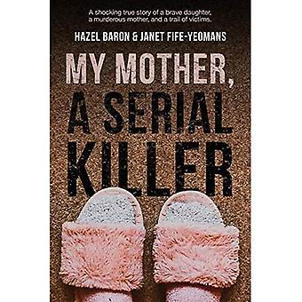 Mijn moeder, een seriemoordenaar