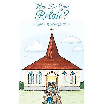 How Do You Relate? by Eloise Windahl-Deihl - 9781489702203 Book