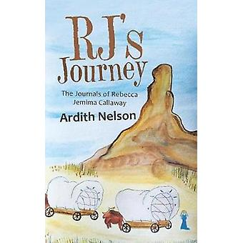 Rj's Journey - The Journals of Rebecca Jemima Callaway by Ardith Nelso