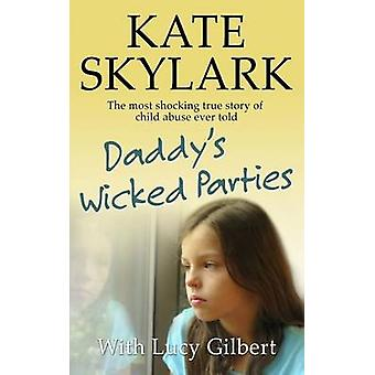 Daddy's Wicked Parties - The Most Shocking True Story of Child Abuse E