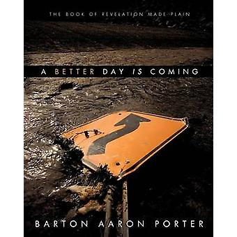 A Better Day Is Coming by Barton Aaron Porter - 9781619967717 Book