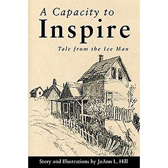 A Capacity to Inspire - Tale from the Ice Man by Joann L Hill - 978162