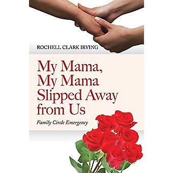 My Mama - My Mama Slipped Away from Us - Family Circle Emergency by Ro
