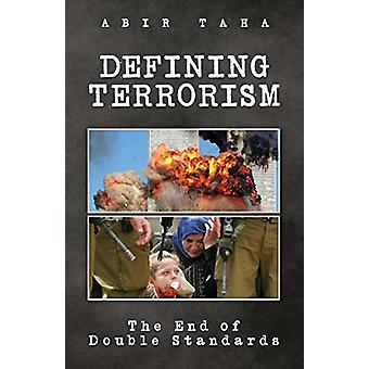 Defining Terrorism - The End of Double Standards by Abir Taha - 978190
