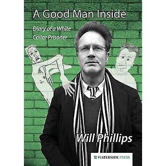 A Good Man Inside - Diary of a White Collar Prisoner by Will Phillips