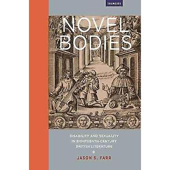 Novel Bodies Disability and Sexuality in EighteenthCentury British Literature Transits Literature Thought  Culture 16501850