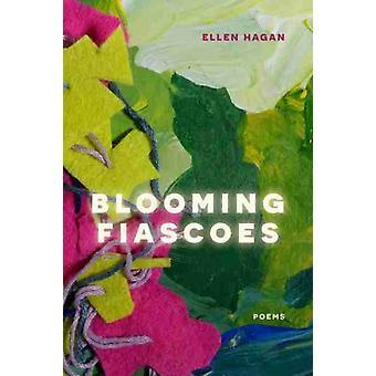 Blooming Fiascoes by Ellen Hagan