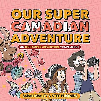 Our Super Canadian Adventure: An Our Super Adventure Travelogue by Sarah Graley (Hardcover, 2019)