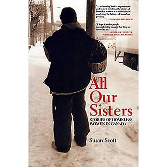 All Our Sisters  Stories of Homeless Women in Canada by Susan Scott