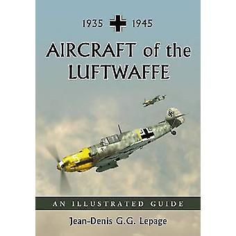 Aircraft of the Luftwaffe 19351945  An Illustrated Guide by Jean Denis G G Lepage