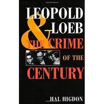 Leopold und Loeb - das Verbrechen des Jahrhunderts von Hal Higdon - 9780252068