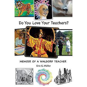 Vous aimez vos professeurs? -Mémoires d'un enseignant Waldorf par Eric G. Mu