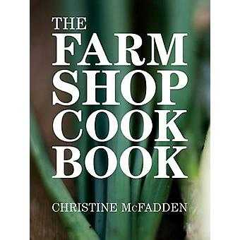 The Farm Shop Cookbook by Christine McFadden - 9781904573876 Book