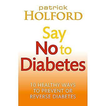 Zeg nee tegen Diabetes: 10 geheimen voor het voorkomen en de omkering van de Diabetes