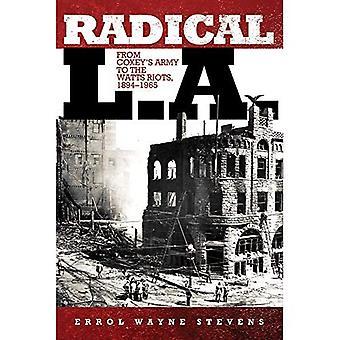 L.A. radical: De l'armée de Coxey pour les émeutes de Watts, 1894-1965