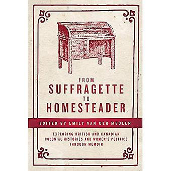 From Suffragette to Homesteader: Exploring British and Canadian Colonial Histories and Women's Politics Through Memoir