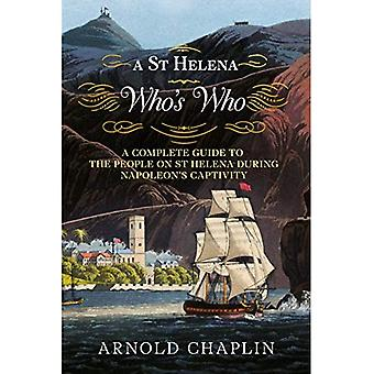 A St Helena Who's Who: A Complete Guide to the People on St Helena During Napoleon's Captivity