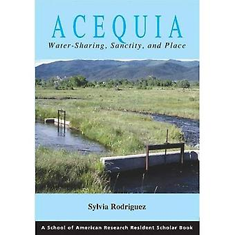 Acequia: Water-Sharing, Sanctity, and Place