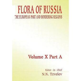 Flora of Russia  Volume 10a The European Part and Bordering Regions by Tzvelev & N. N.