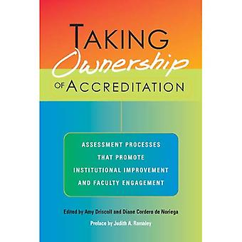 Taking Ownership of Accreditation: Assessment Processes That Promote Institutional Improvement and Faculty Engagement