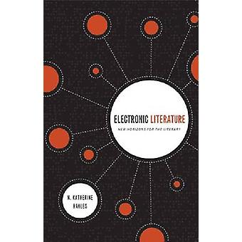 Electronic Literature New Horizons for the Literary by Hayles & N. Katherine