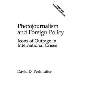 Fotojournalistikk og utenrikspolitikk ikoner av voldshandling i internasjonale kriser av Perlmutter & David D.