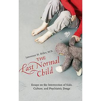 De siste normale barn essayene om skjæringspunktet mellom barn kultur og psykiatriske legemidler av Diller & Lawrence H.