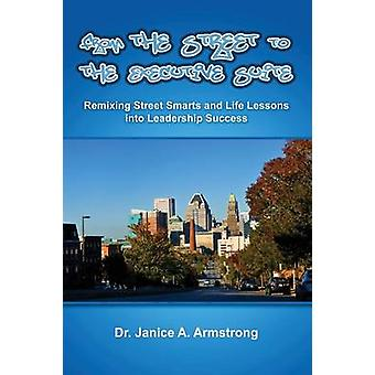 From the Street to the Executive Suite by Armstrong & Dr. Janice
