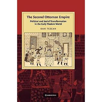 The Second Ottoman Empire Political and Social Transformation in the Early Modern World by Tezcan & Baki