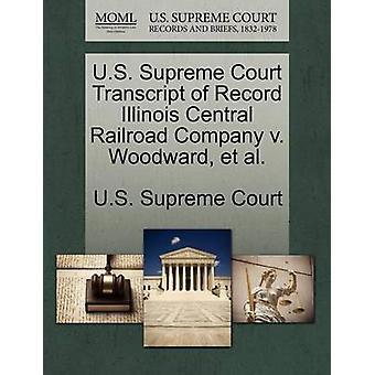 U.S. Supreme Court Transcript of Record Illinois Central Railroad Company v. Woodward et al. by U.S. Supreme Court