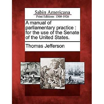 En manuell parlamentariske praksis for bruk av Senatet i USA. ved Jefferson & Thomas