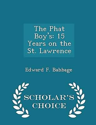 The Phat Boys 15 Years on the St. Lawrence  Scholars Choice Edition by Babbage & Edward F.