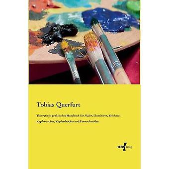 Theoretischpraktisches Handbuch fr Maler Illuminirer Zeichner Kupferstecher Kupferdrucker und Formschneider av Querfurt & Tobias