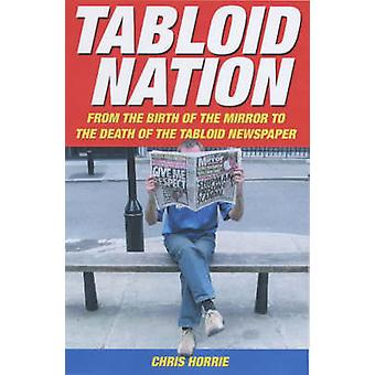 Tabloid Nation - From the Birth of the Mirror to the Death of the Tabl