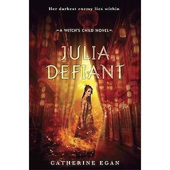 Julia Defiant by Catherine Egan - 9780553533354 Book
